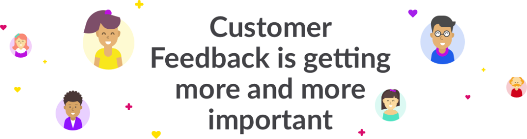 Customer Feedback is getting more and more important